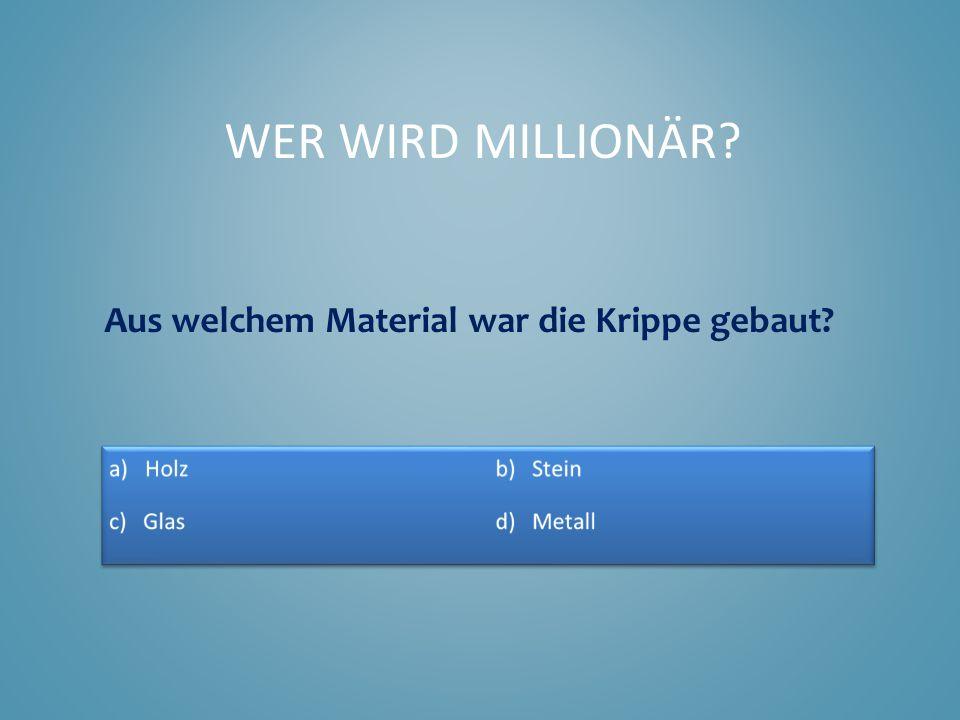 Wer wird Millionär Aus welchem Material war die Krippe gebaut