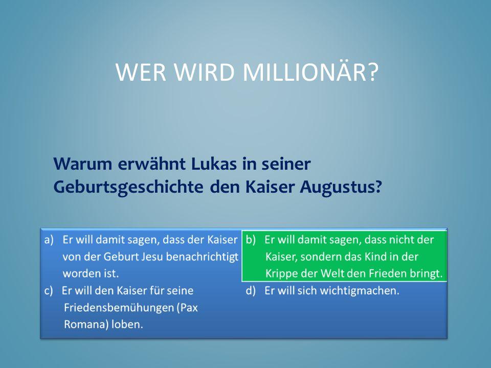 Wer wird Millionär Warum erwähnt Lukas in seiner Geburtsgeschichte den Kaiser Augustus