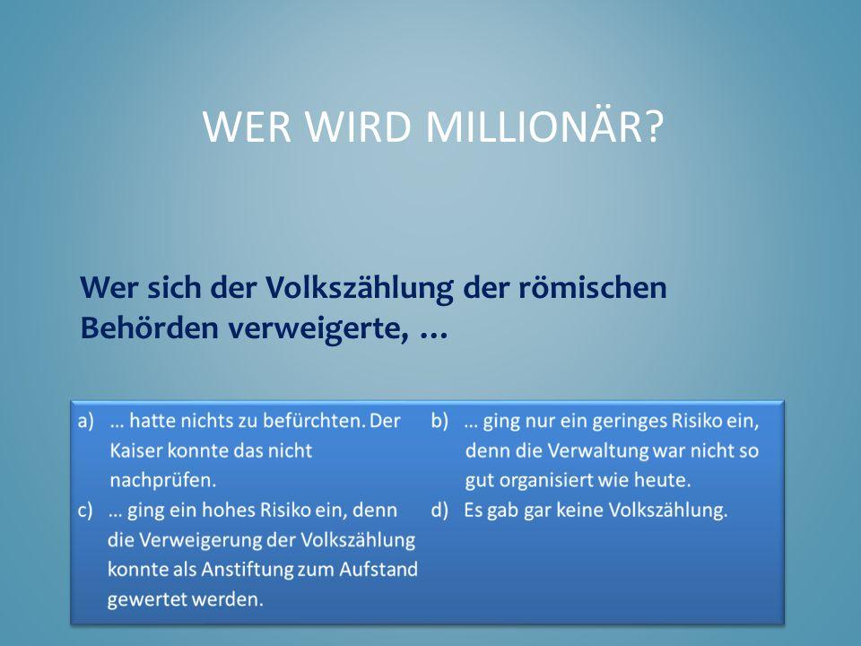 Wer wird Millionär Wer sich der Volkszählung der römischen Behörden verweigerte, …