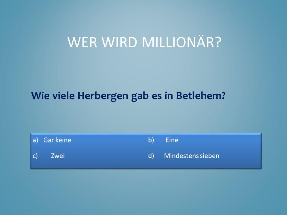 Wer wird Millionär Wie viele Herbergen gab es in Betlehem