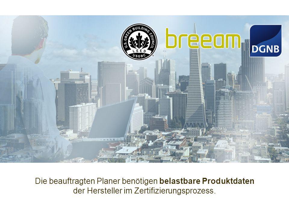 Die beauftragten Planer benötigen belastbare Produktdaten der Hersteller im Zertifizierungsprozess.