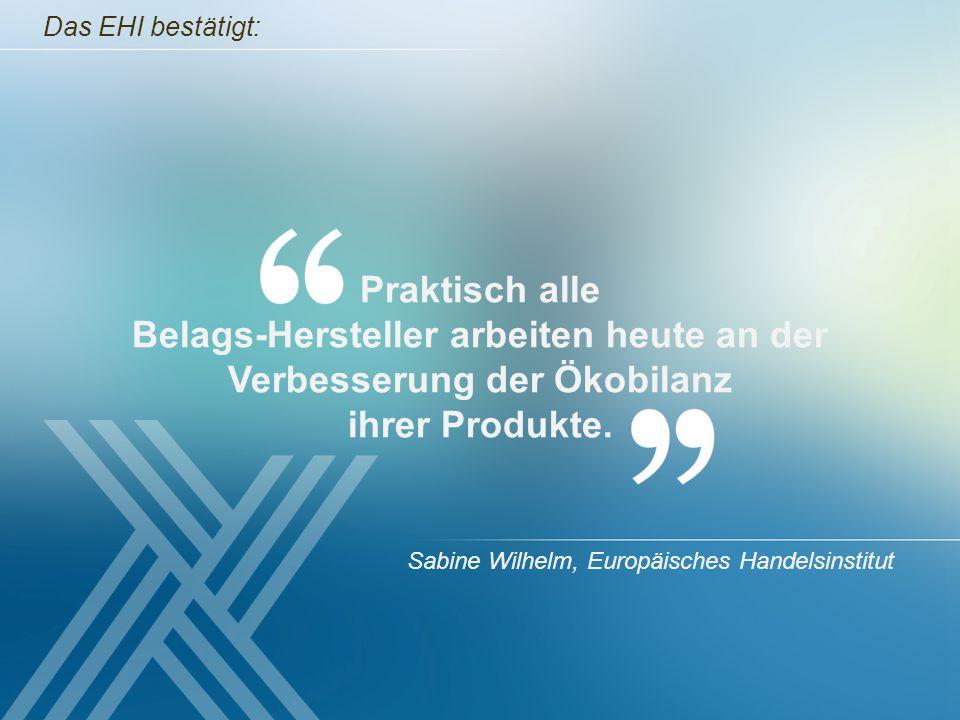 Das EHI bestätigt: Praktisch alle Belags-Hersteller arbeiten heute an der Verbesserung der Ökobilanz ihrer Produkte.