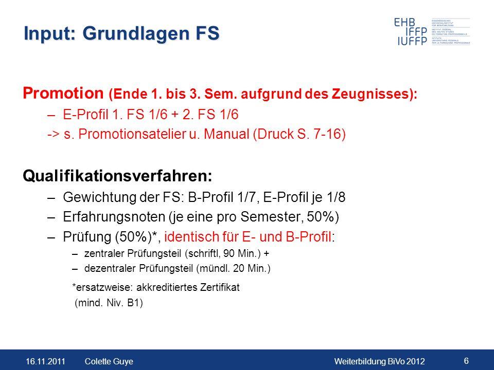 Input: Grundlagen FS Promotion (Ende 1. bis 3. Sem. aufgrund des Zeugnisses): E-Profil 1. FS 1/6 + 2. FS 1/6.