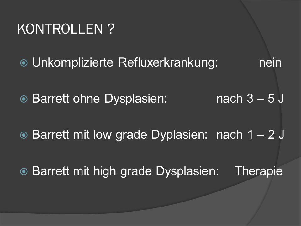 KONTROLLEN Unkomplizierte Refluxerkrankung: nein