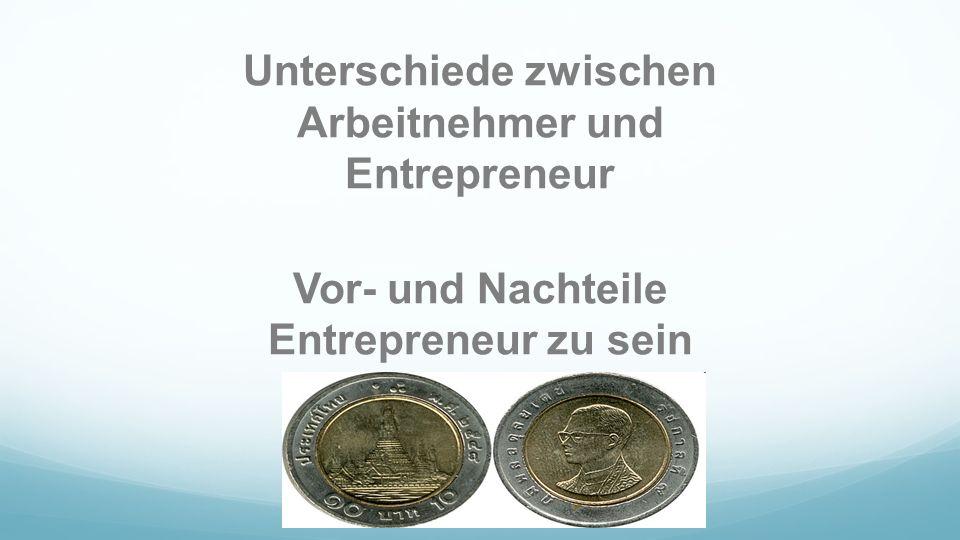 Unterschiede zwischen Arbeitnehmer und Entrepreneur Vor- und Nachteile Entrepreneur zu sein