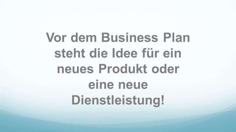 Vor dem Business Plan steht die Idee für ein neues Produkt oder eine neue Dienstleistung!