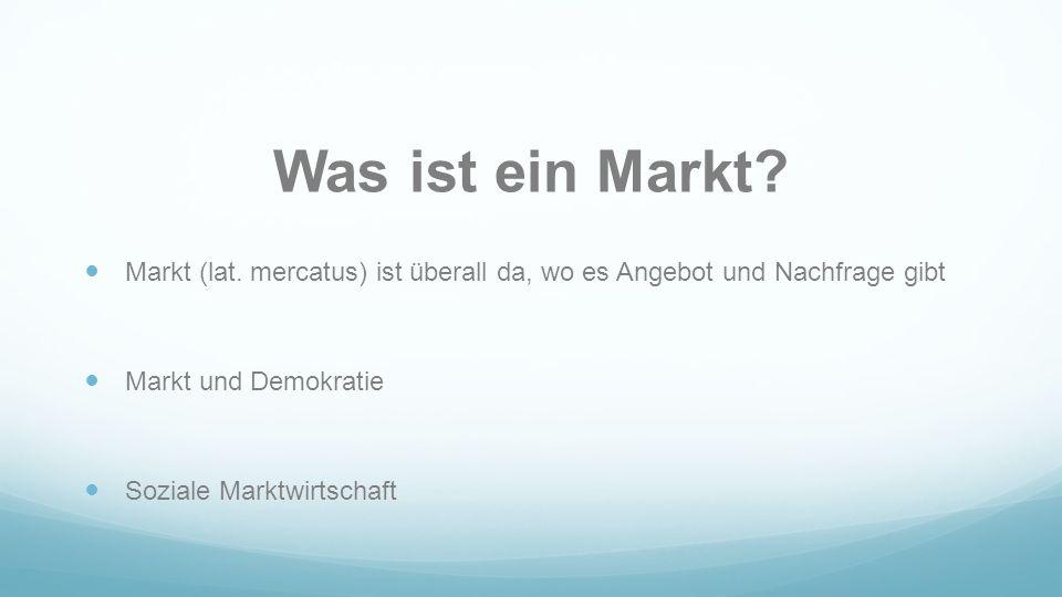 Was ist ein Markt Markt (lat. mercatus) ist überall da, wo es Angebot und Nachfrage gibt. Markt und Demokratie.