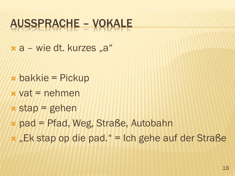 "Aussprache – vokale a – wie dt. kurzes ""a bakkie = Pickup"