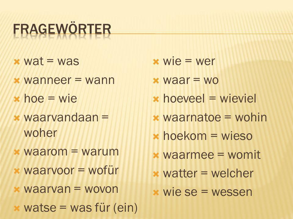fragewörter wat = was wanneer = wann hoe = wie waarvandaan = woher