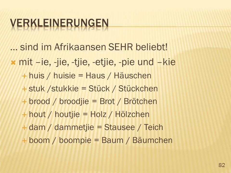verkleinerungen … sind im Afrikaansen SEHR beliebt!