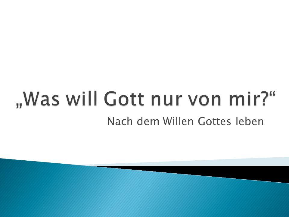"""""""Was will Gott nur von mir"""