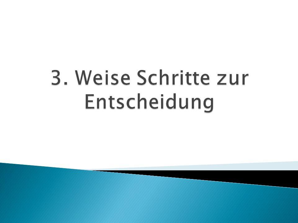 3. Weise Schritte zur Entscheidung