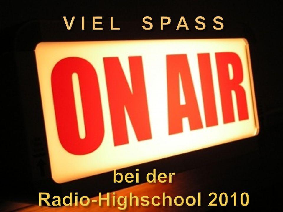 V I E L S P A S S bei der Radio-Highschool 2010