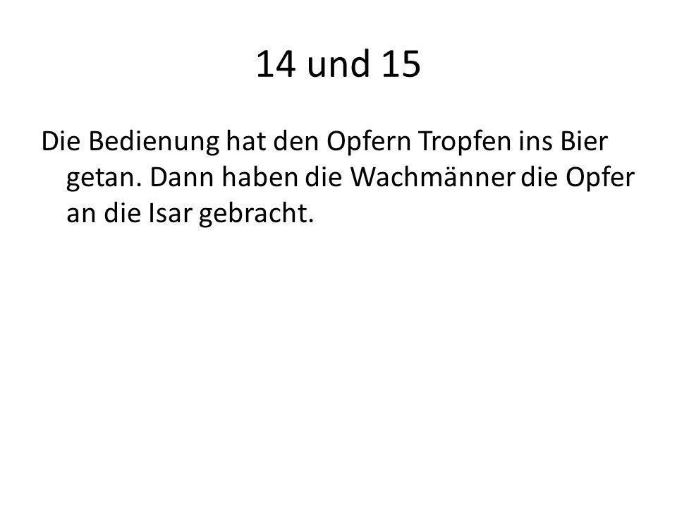 14 und 15 Die Bedienung hat den Opfern Tropfen ins Bier getan.
