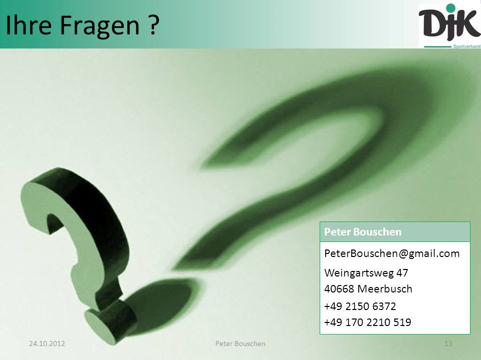 Ihre Fragen Peter Bouschen PeterBouschen@gmail.com Weingartsweg 47