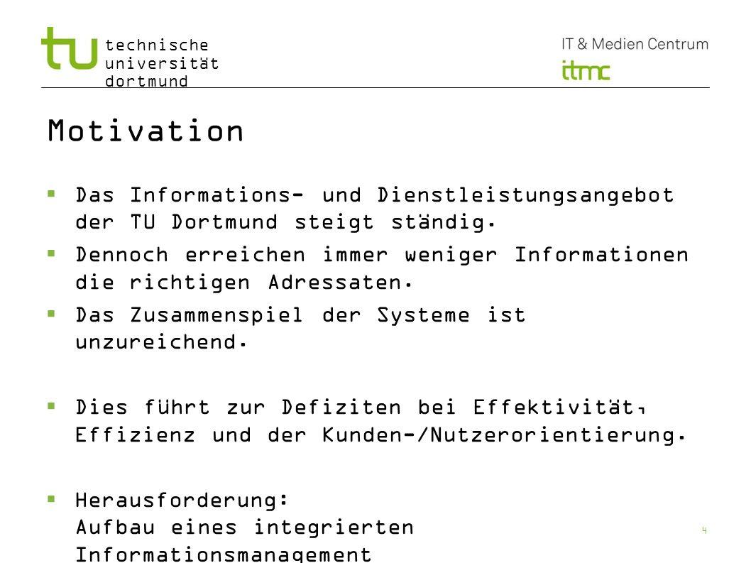 Motivation Das Informations- und Dienstleistungsangebot der TU Dortmund steigt ständig.