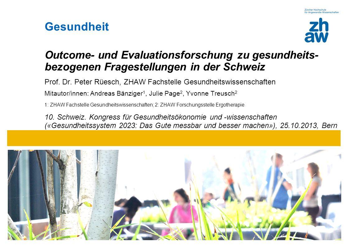 Gesundheit Outcome- und Evaluationsforschung zu gesundheits- bezogenen Fragestellungen in der Schweiz.