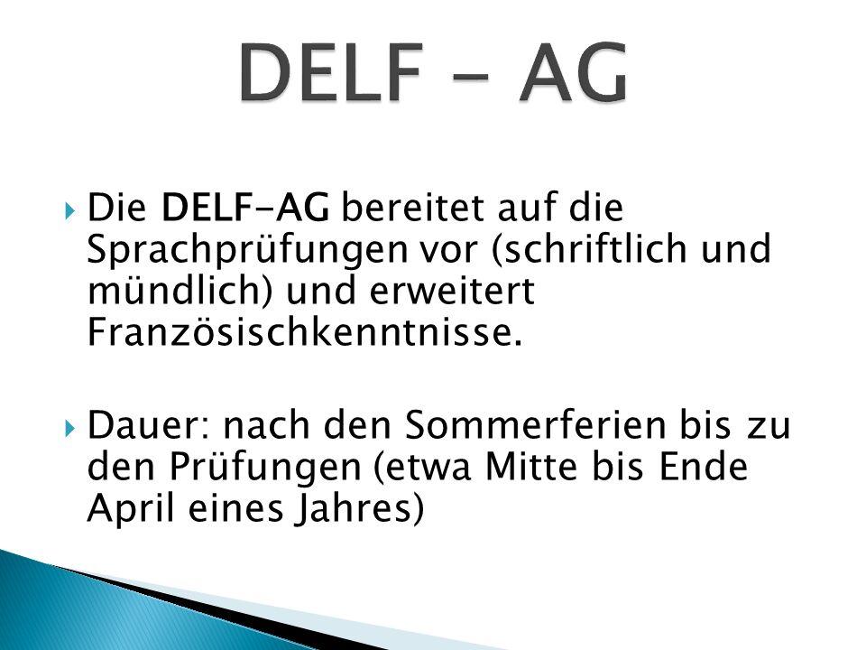 DELF - AG Die DELF-AG bereitet auf die Sprachprüfungen vor (schriftlich und mündlich) und erweitert Französischkenntnisse.