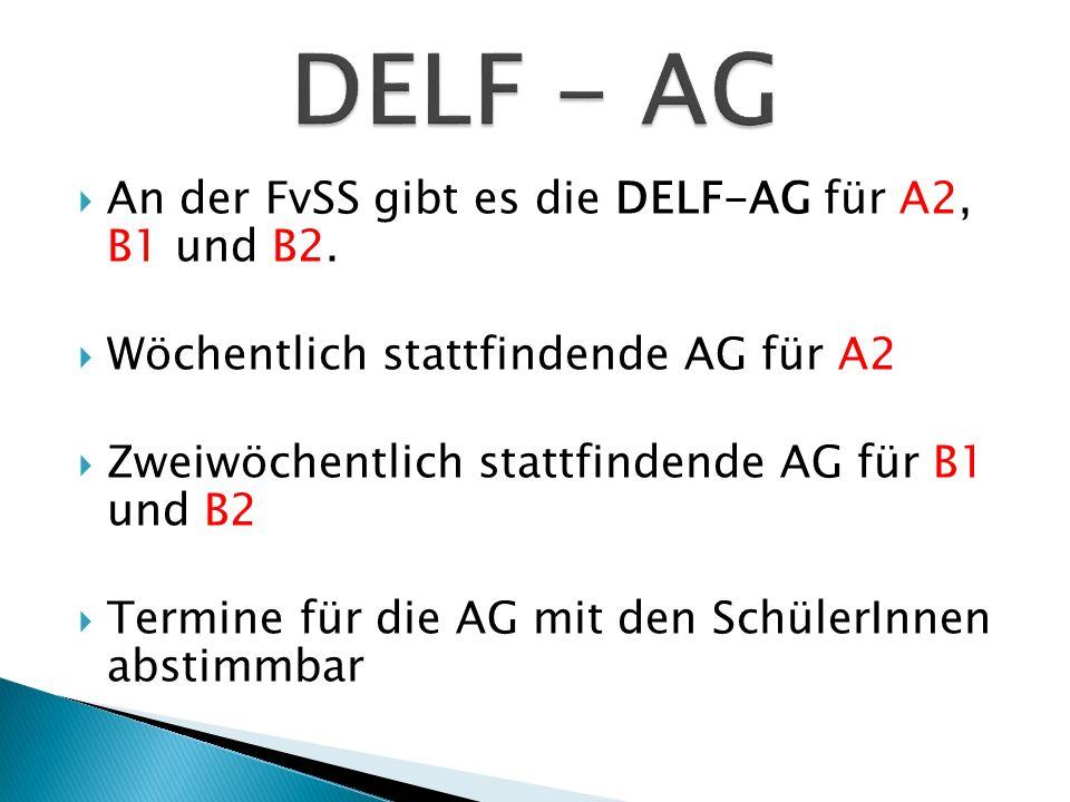 DELF - AG An der FvSS gibt es die DELF-AG für A2, B1 und B2.