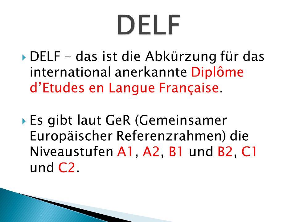 DELF DELF – das ist die Abkürzung für das international anerkannte Diplôme d'Etudes en Langue Française.