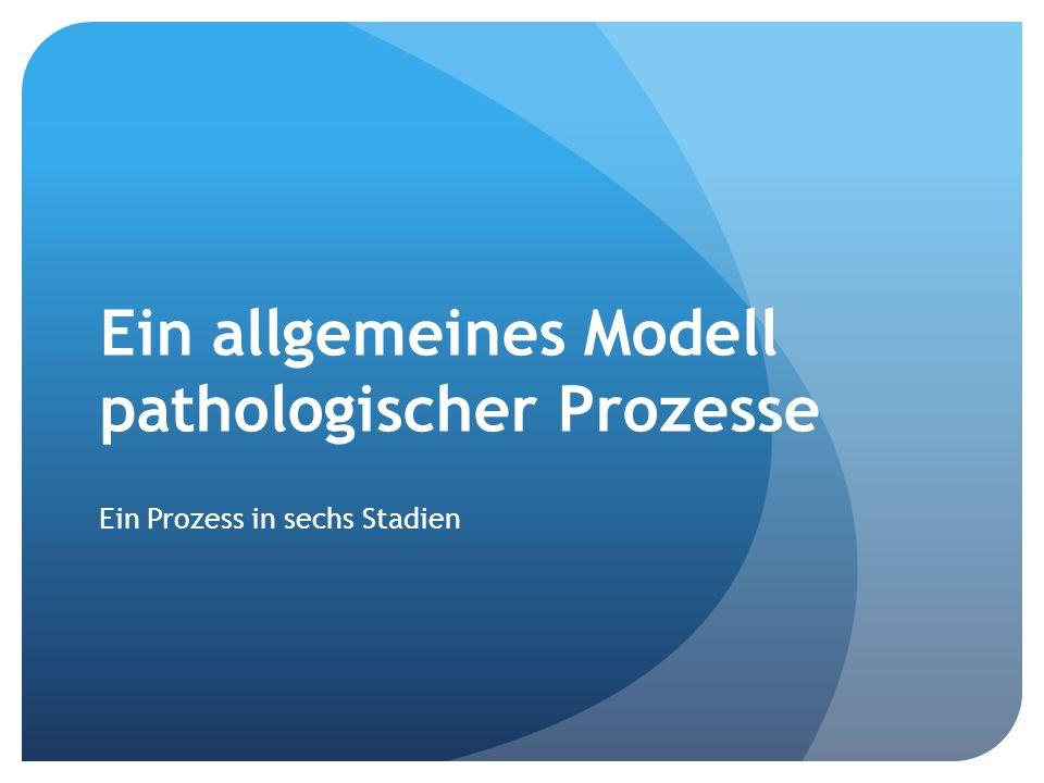 Ein allgemeines Modell pathologischer Prozesse