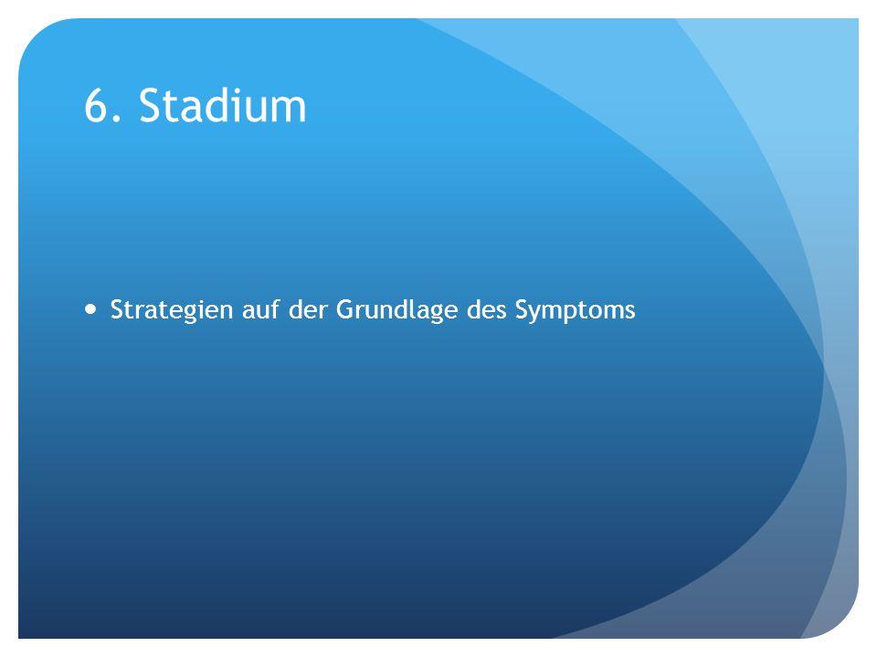 6. Stadium Strategien auf der Grundlage des Symptoms