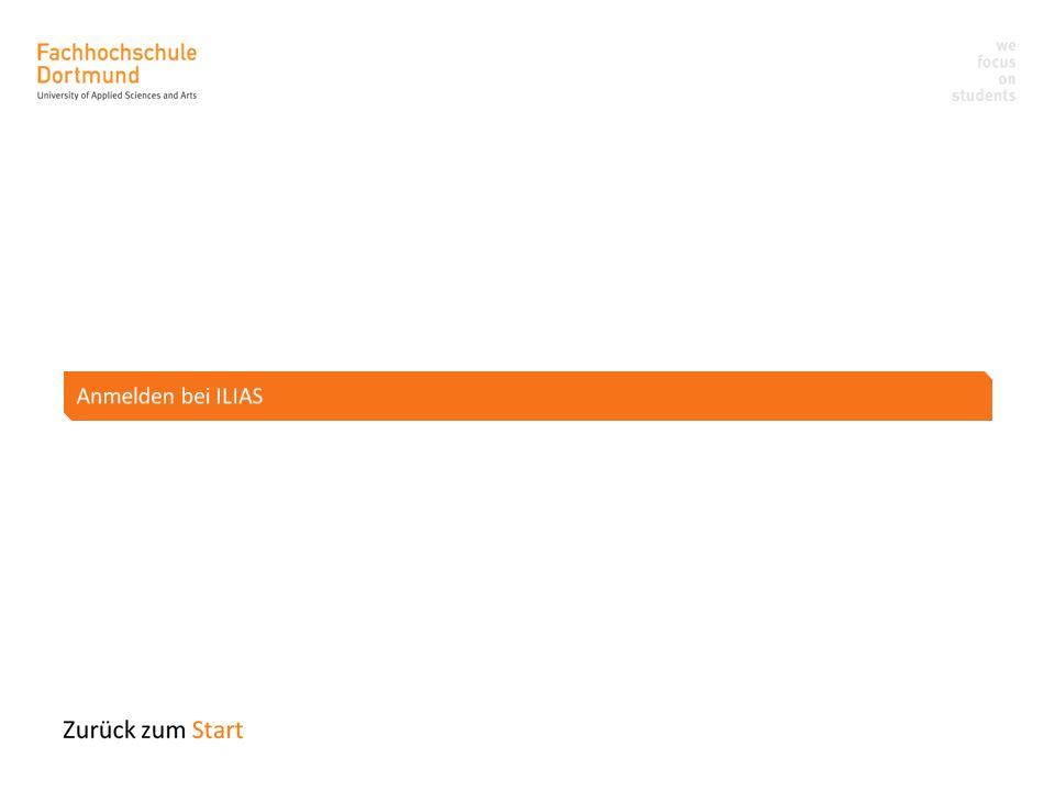 Anmelden bei ILIAS Ansprechpartner: ilias@fh-dortmund.de und Servicebüro EF44_E07 Mo-Fr 10-12Uhr