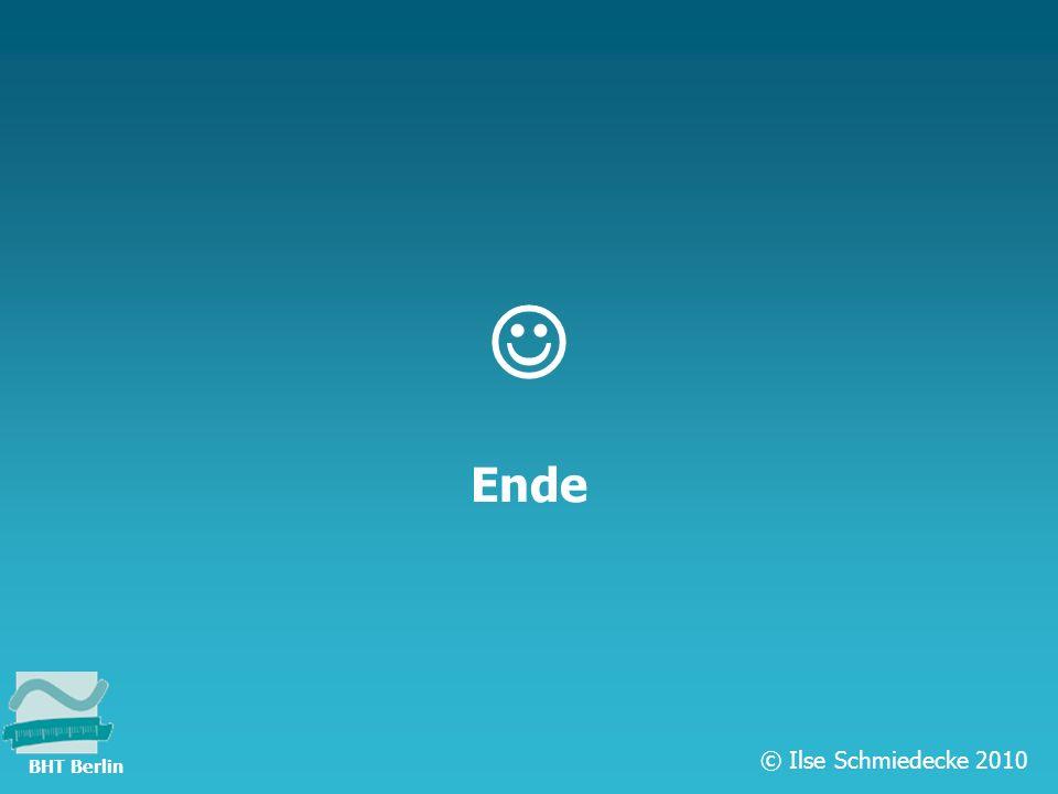  Ende © Ilse Schmiedecke 2010 BHT Berlin
