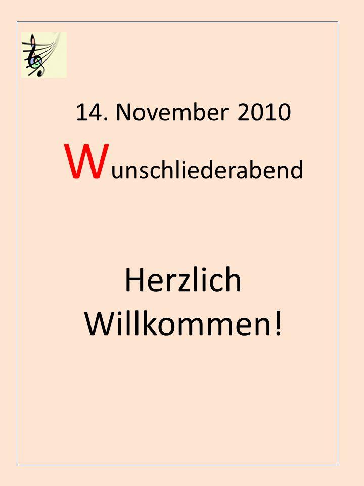 14. November 2010 Wunschliederabend Herzlich Willkommen!