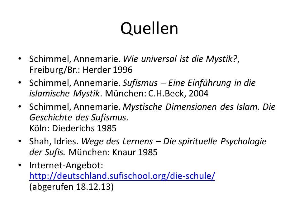 Quellen Schimmel, Annemarie. Wie universal ist die Mystik , Freiburg/Br.: Herder 1996.