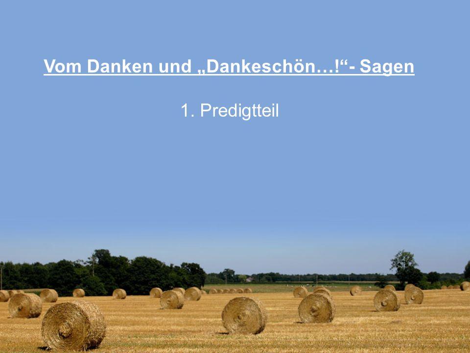 """Vom Danken und """"Dankeschön…! - Sagen 1. Predigtteil"""
