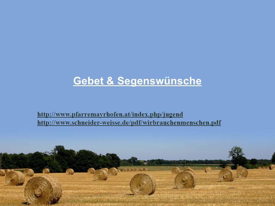Gebet & Segenswünsche http://www.pfarremayrhofen.at/index.php/jugend http://www.schneider-weisse.de/pdf/wirbrauchenmenschen.pdf.