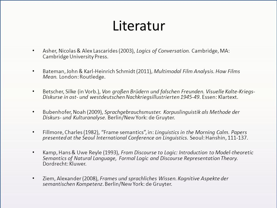 Literatur Asher, Nicolas & Alex Lascarides (2003), Logics of Conversation. Cambridge, MA: Cambridge University Press.