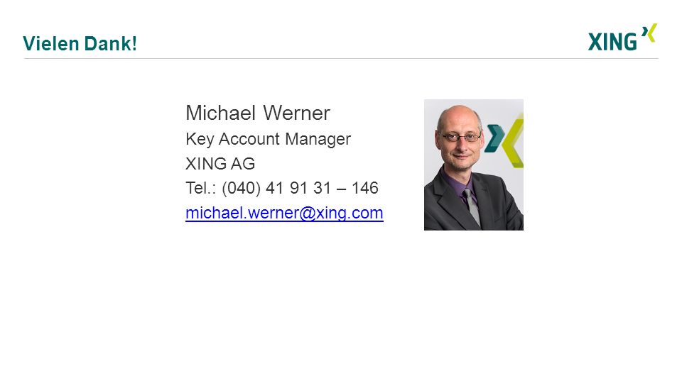 Michael Werner Vielen Dank! Key Account Manager XING AG