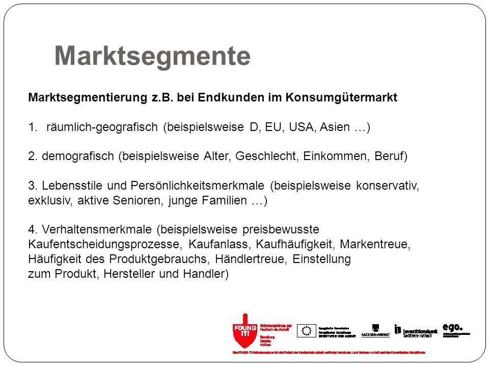 Marktsegmente Marktsegmentierung z.B. bei Endkunden im Konsumgütermarkt. räumlich-geografisch (beispielsweise D, EU, USA, Asien …)