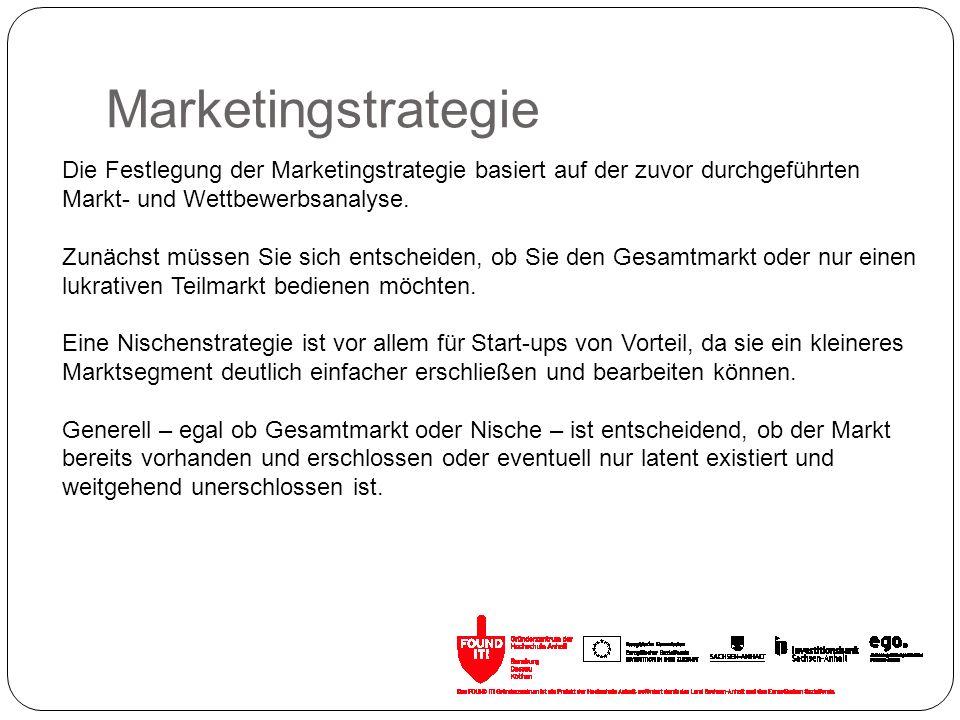 Marketingstrategie Die Festlegung der Marketingstrategie basiert auf der zuvor durchgeführten Markt- und Wettbewerbsanalyse.