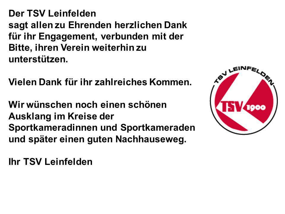 Der TSV Leinfelden sagt allen zu Ehrenden herzlichen Dank. für ihr Engagement, verbunden mit der Bitte, ihren Verein weiterhin zu unterstützen.
