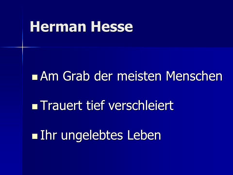 Herman Hesse Am Grab der meisten Menschen Trauert tief verschleiert