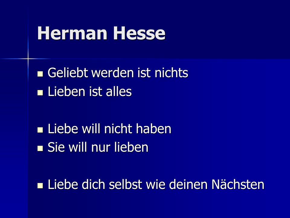 Herman Hesse Geliebt werden ist nichts Lieben ist alles