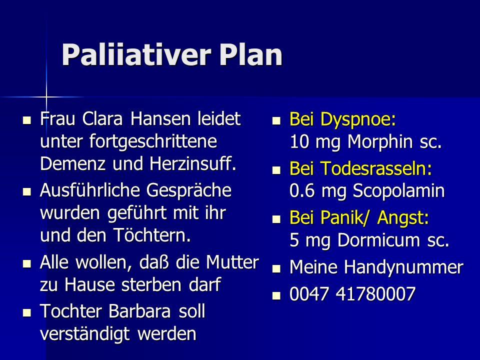 Paliiativer Plan Frau Clara Hansen leidet unter fortgeschrittene Demenz und Herzinsuff.