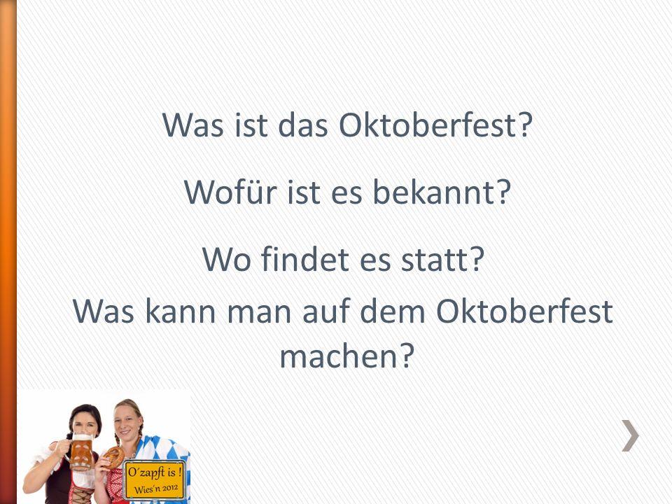 Was ist das Oktoberfest Wofür ist es bekannt Wo findet es statt