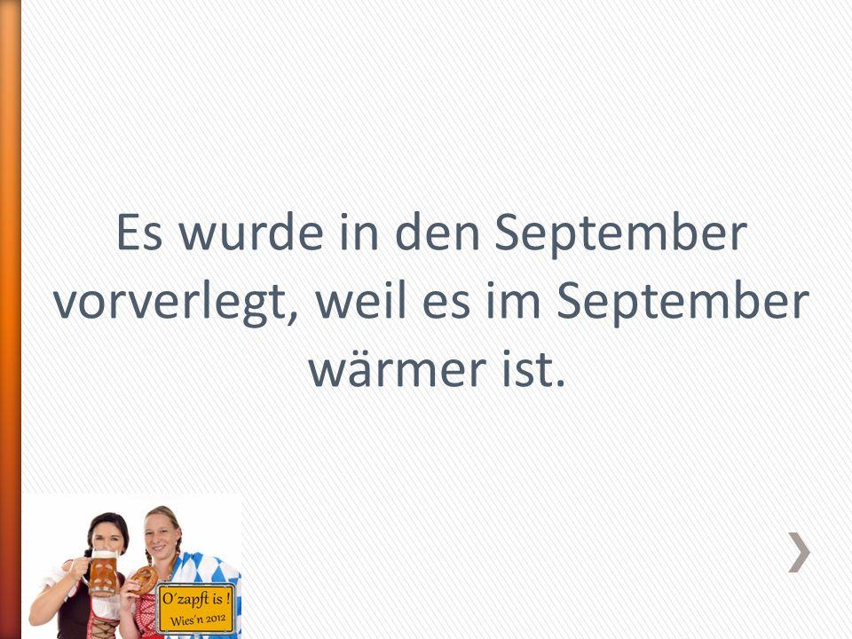 Es wurde in den September vorverlegt, weil es im September wärmer ist.