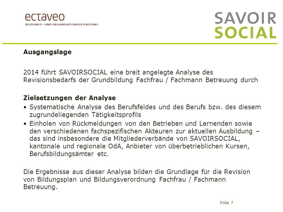 Ausgangslage 2014 führt SAVOIRSOCIAL eine breit angelegte Analyse des Revisionsbedarfs der Grundbildung Fachfrau / Fachmann Betreuung durch.