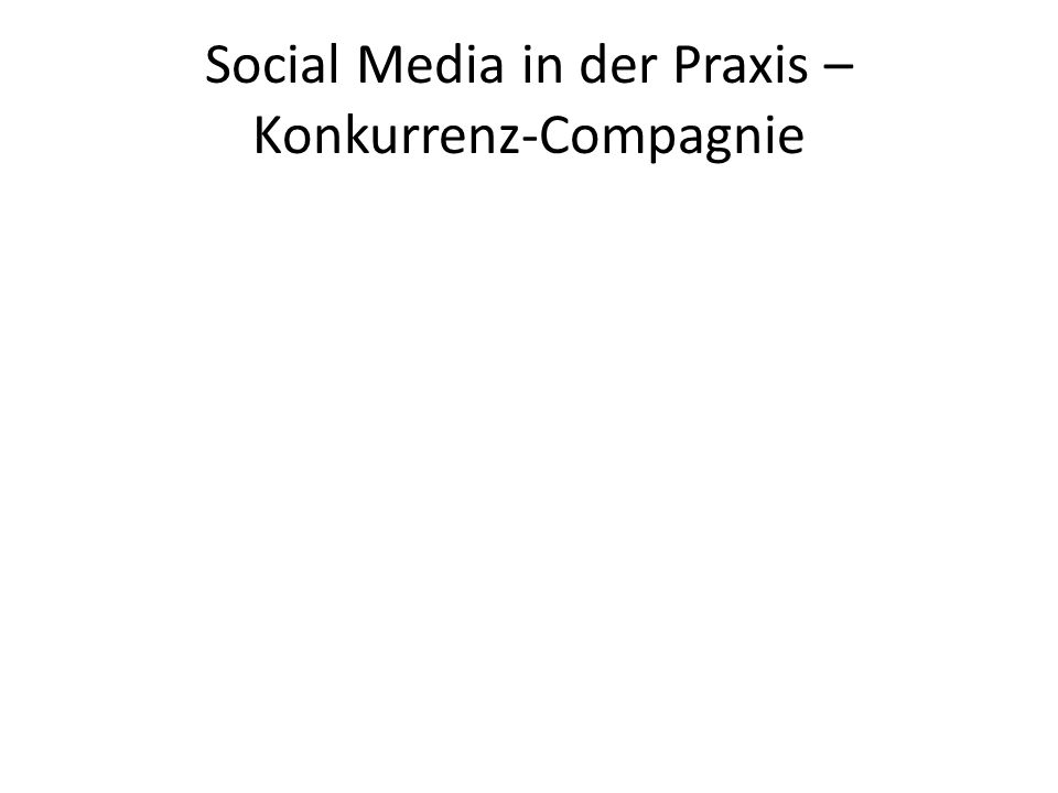 Social Media in der Praxis – Konkurrenz-Compagnie