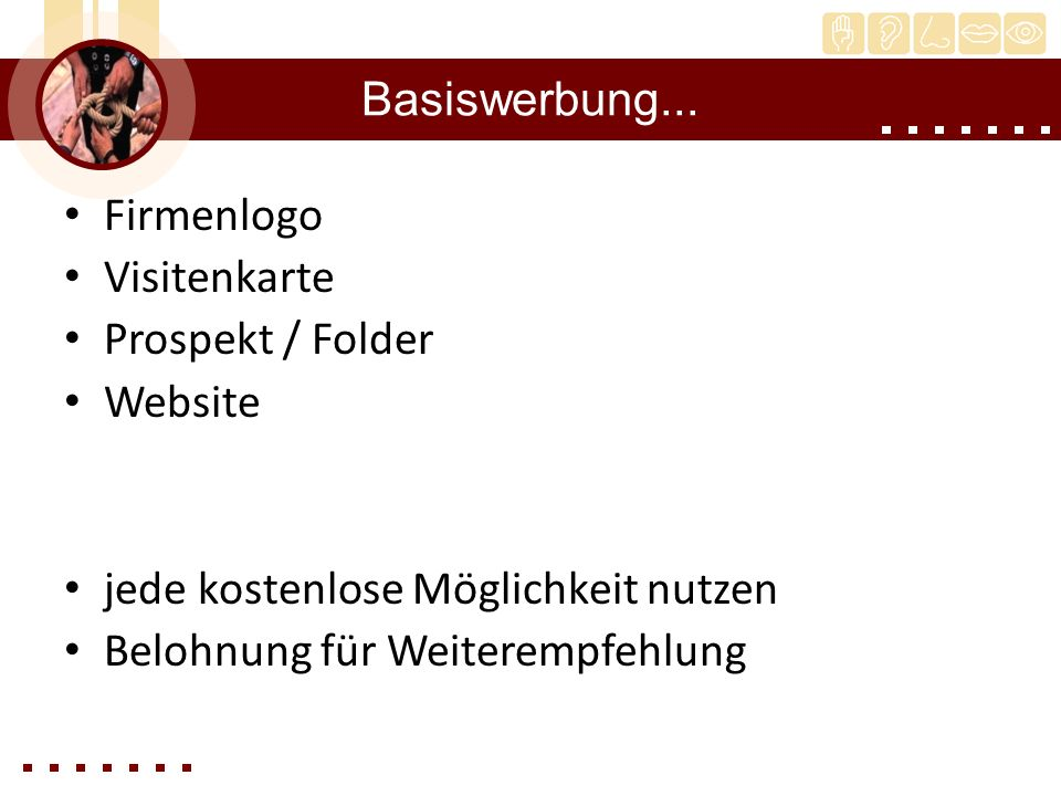 Basiswerbung... Firmenlogo. Visitenkarte. Prospekt / Folder. Website. jede kostenlose Möglichkeit nutzen.