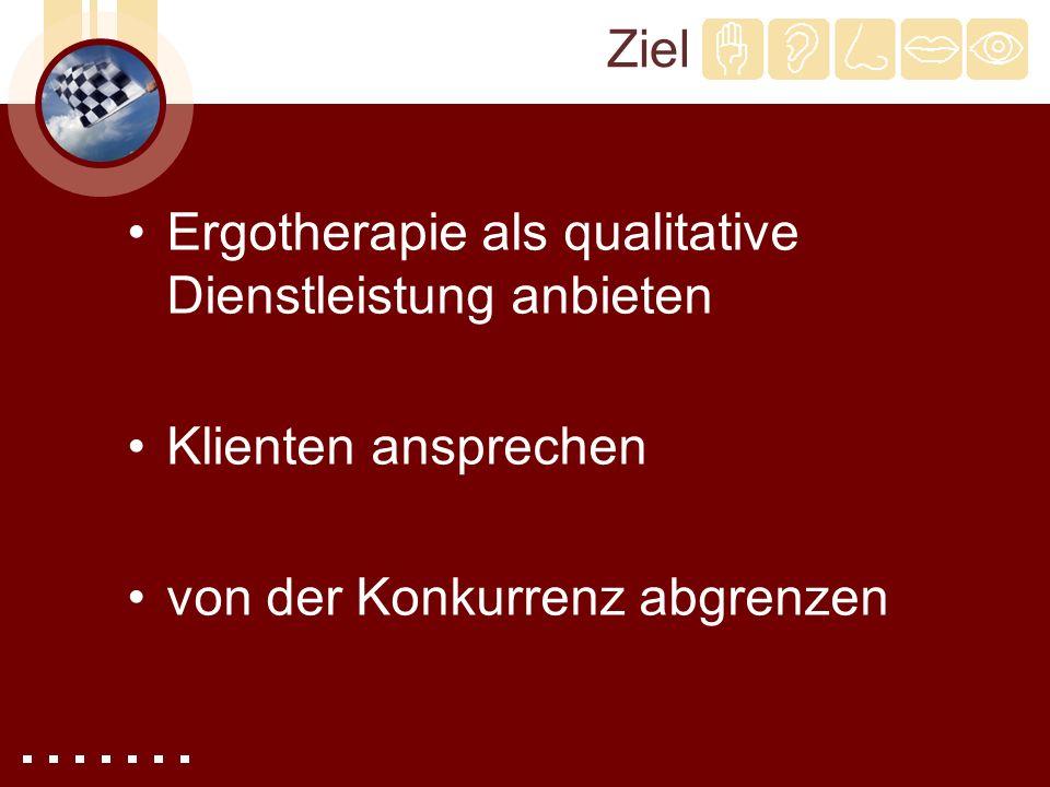 Ziel Ergotherapie als qualitative Dienstleistung anbieten.