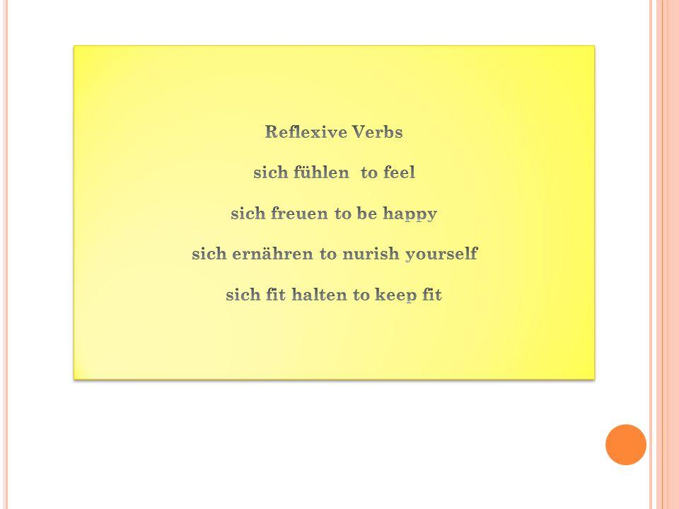 sich ernähren to nurish yourself sich fit halten to keep fit