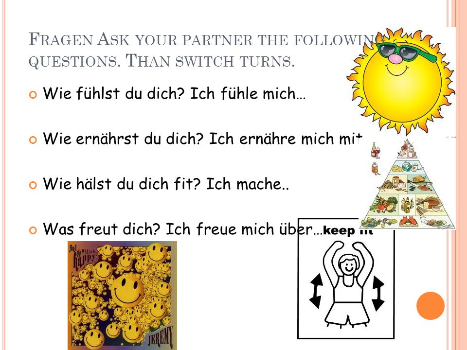 Fragen Ask your partner the following questions. Than switch turns.