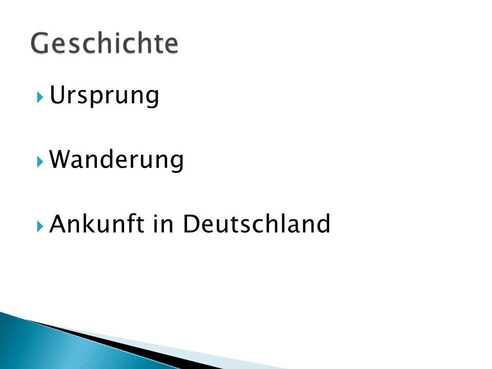 Geschichte Ursprung Wanderung Ankunft in Deutschland