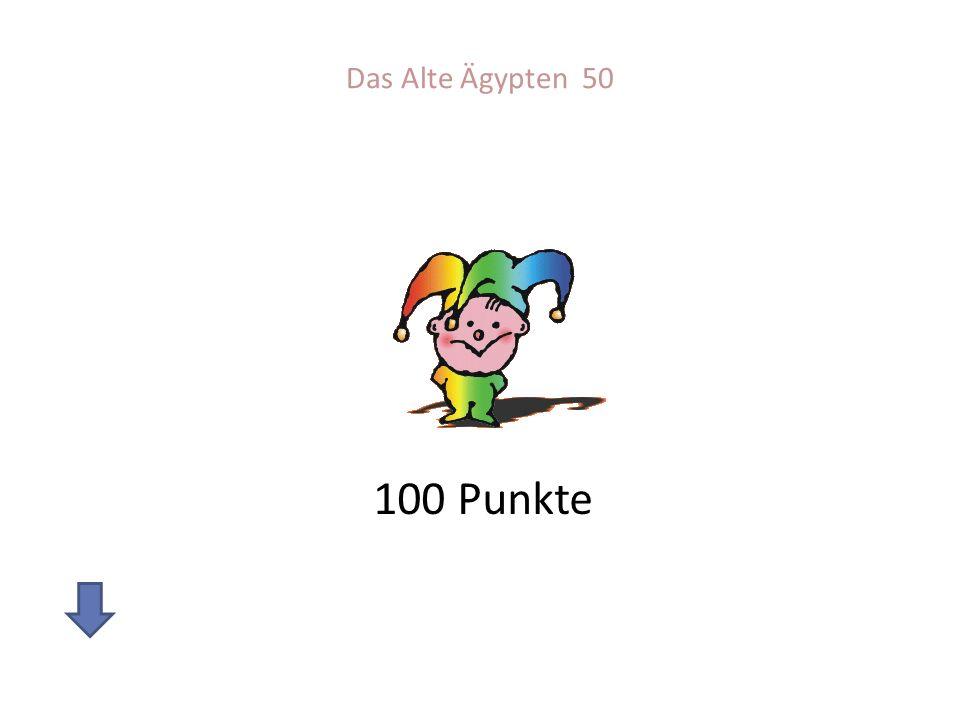 Das Alte Ägypten 50 100 Punkte